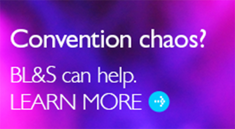 Convention chaos? BL&S can help. Learn more