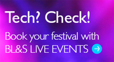Tech? Check! Book your festival with BL&S LIVE EVENTS