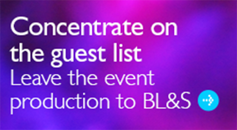 Concentrate on the guest list - Leave the event production to BL&S